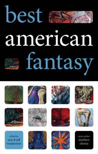 Best American Fantasy, edited by Ann & Jeff Vandermeer and Matthew Cheney