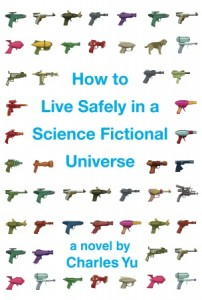 How To Live Safely In a Science Fiction Universe by Charles Yu