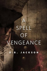 A Spell of Vengeance by D.B. Jackson
