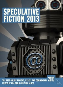 Speculative Fiction 2013, edited by Ana Grilo and Thea James