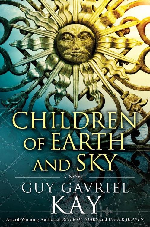 The Children of Earth and Sky by Guy Gavriel Kay
